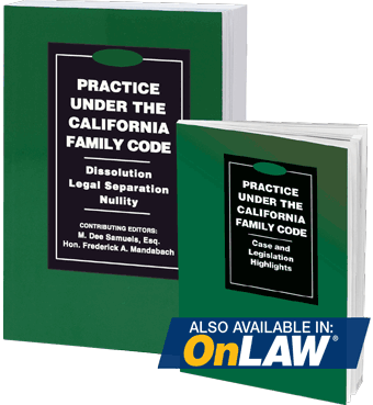 2018 Practice Under the California Family Code: Dissolution, Legal Separation, Nullity