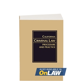 California Criminal Law Procedure and Practice