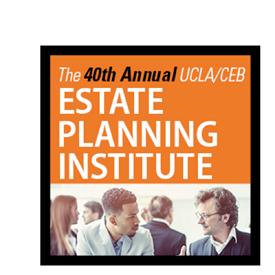 UCLA/CEB Estate Planning Institute
