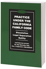 2020 Practice Under the California Family Code: Dissolution, Legal Separation, Nullity